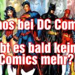 [Video] Chaos bei DC Comics: droht wirklich das Ende des Verlages?