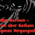 Comixene_Archiv: 80 Jahre Batman: Schatten über Gotham & der eigenen Vergangenheit